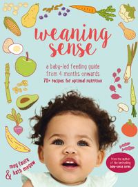 weaning-sense-a-baby-led-feeding-guide-from-4-months-onwards