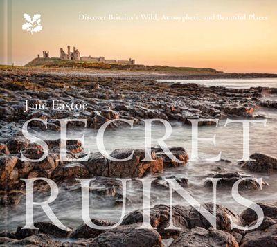 Secret Ruins: Britain's Wild, Atmospheric And Beautiful Places
