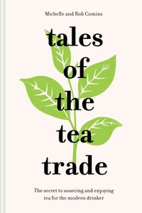 tales-of-the-tea-trade-the-secret-to-sourcing-and-enjoying-tea-for-the-modern-drinker