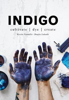 Cover image - Indigo: Cultivate, Dye, Create