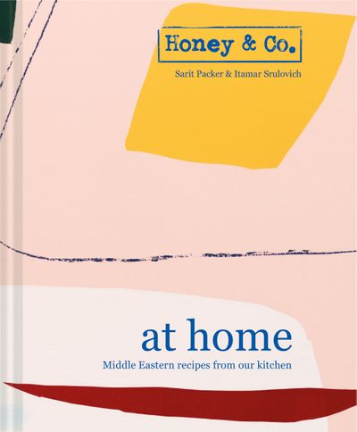 Honey & Co At Home: Middle Eastern Recipes From Our Kitchen
