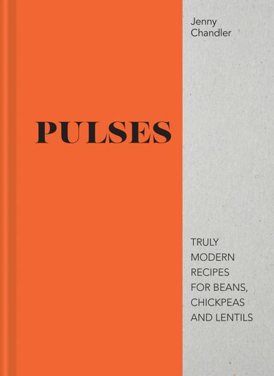 Pulses: Truly Modern Recipes For Beans, Chickpeas And Lentils