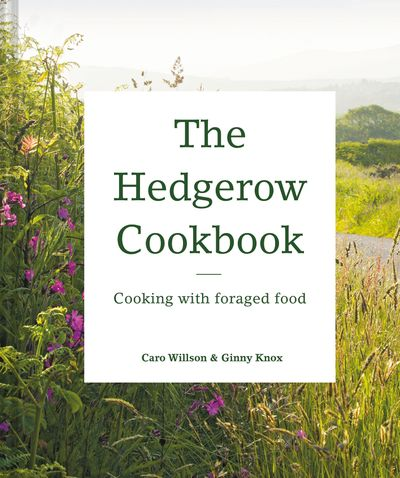 The Hedgerow Cookbook: Cooking With Foraged Food