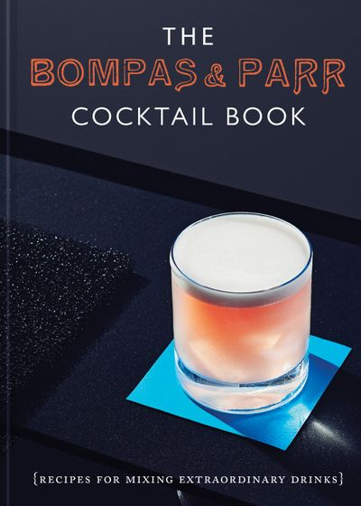 The Bompas And Parr Cocktail Book: Recipes For Mixing Extraordinary Drinks