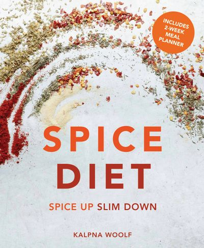 Spice Diet: Over 100 Delicious Low-Calorie Meals To Eat Your Way To A Healthy Weight