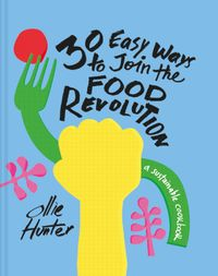 30-ways-to-join-the-food-revolution-a-sustainable-cookbook