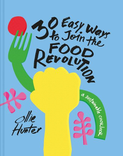 30 Ways To Join The Food Revolution: A Sustainable Cookbook