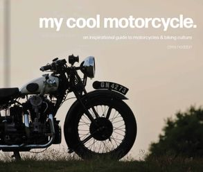 Cover image - My Cool Motorcycle: An Inspirational Guide To Motorcycles And Biking Culture