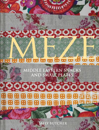 Meze: Middle Eastern Snacks And Small Plates