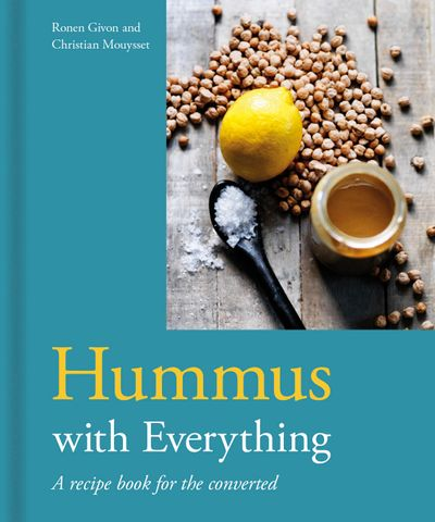 Hummus With Everything: A Recipe Book For The Converted
