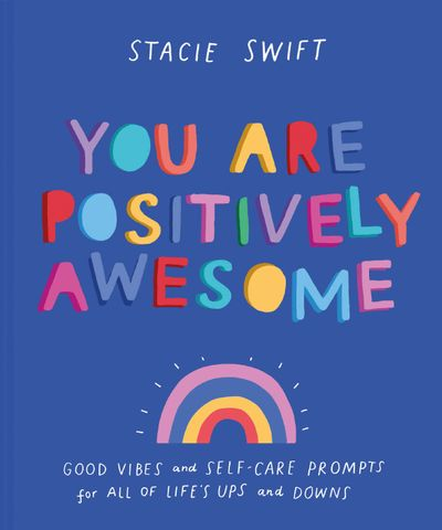 You Are Positively Awesome: Good Vibes And Self-Care Prompts For All Life's Ups And Downs