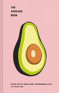 the-avocado-book-recipes-for-the-worlds-most-instagrammable-fruit