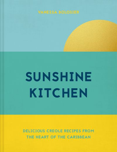 Sunshine Kitchen: Delicious Creole recipes from the heart of the Caribbean
