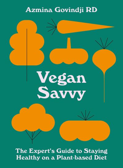 Vegan Savvy: The Expert's Guide To Staying Healthy On A Plant-Based Diet