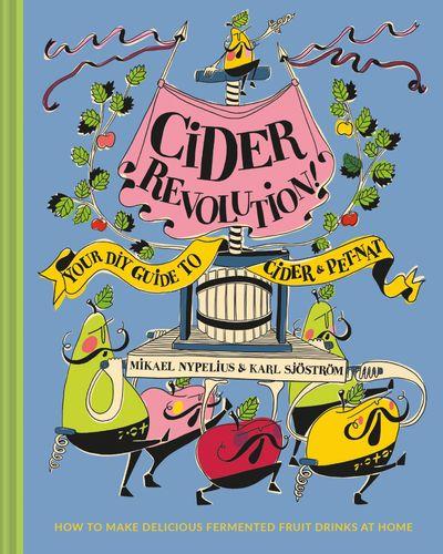 Cider Revolution!: Your DIY Guide to Cider & Pet-Nat