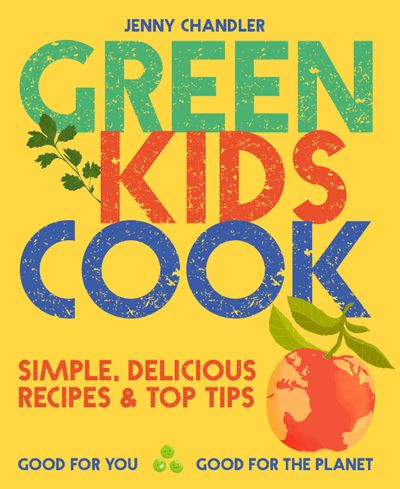 Green Kids Cook: Good for You, Good for the Planet