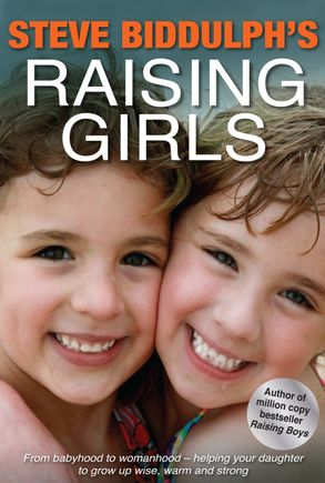 Cover image - Raising Girls: From babyhood to womanhood - helping your daughter to grow up wise, warm and strong