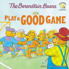 The Berenstain Bears Play a Good Game