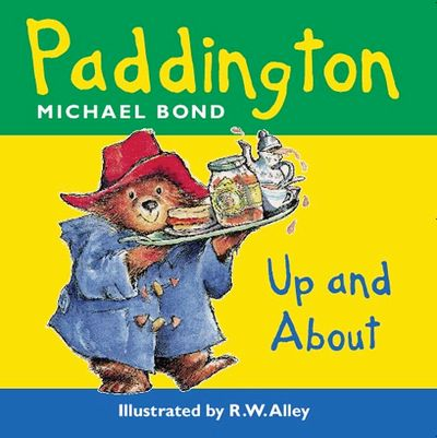 Paddington Bear Up and About - Michael Bond, Illustrated by R. W. Alley