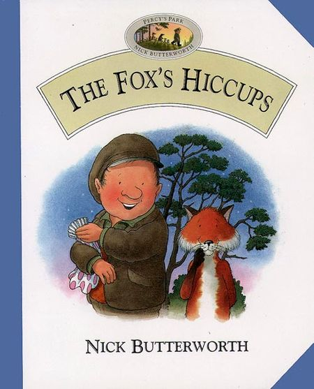 The Fox's Hiccups - Nick Butterworth, Illustrated by Nick Butterworth