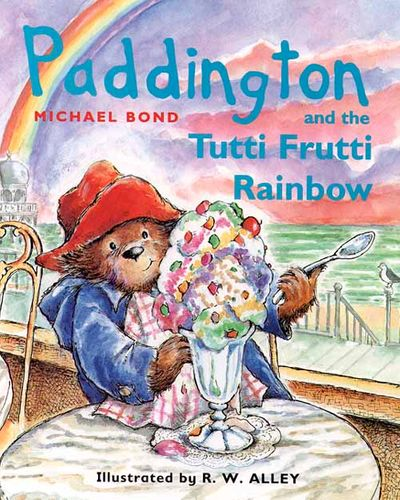 Paddington and the Tutti Frutti Rainbow - Michael Bond, Illustrated by R. W. Alley