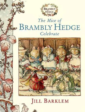 The Mice of Brambly Hedge Celebrate Hardcover  by Jill Barklem