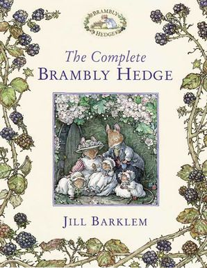The Complete Brambly Hedge Hardcover  by Jill Barklem