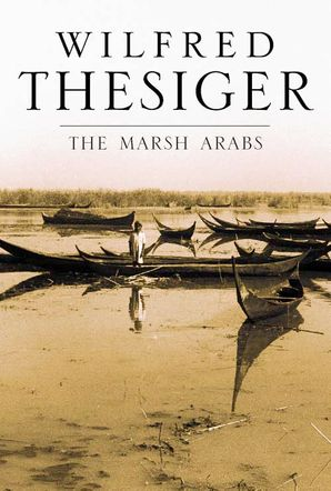 The Marsh Arabs Hardcover  by Wilfred Thesiger