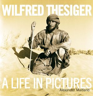 Wilfred Thesiger Hardcover  by Alexander Maitland