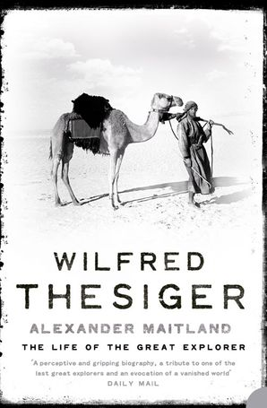 Wilfred Thesiger: The Life of the Great Explorer Paperback  by Alexander Maitland