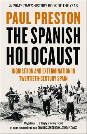 The Spanish Holocaust: Inquisition and Extermination in Twentieth-Century Spain Paperback  by Paul Preston