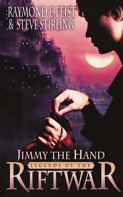 Jimmy the Hand - Raymond E. Feist and Steve Stirling
