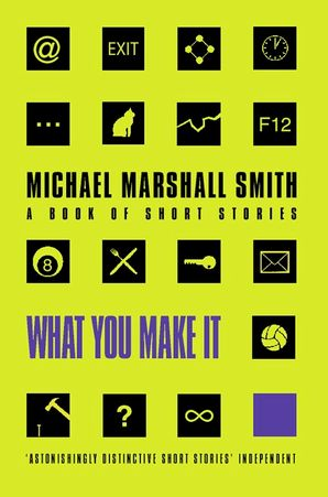 What You Make It Paperback  by Michael Marshall Smith