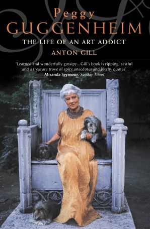 Peggy Guggenheim: The Life of an Art Addict Paperback  by Anton Gill