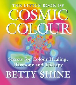 The Little Book of Cosmic Colour Paperback  by Betty Shine
