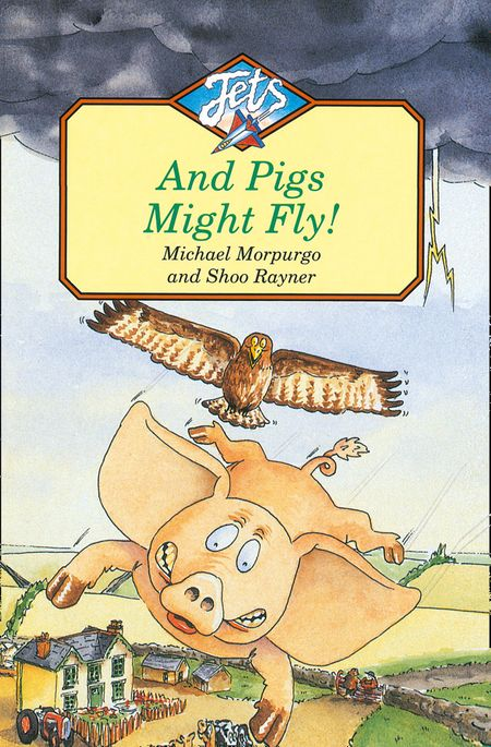 And Pigs Might Fly (Jets) - Michael Morpurgo, Illustrated by Shoo Rayner