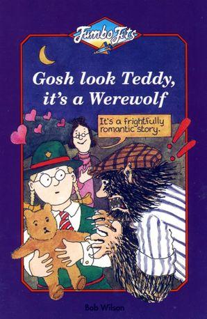 Gosh Look Teddy, It's a Werewolf (Jumbo Jets)
