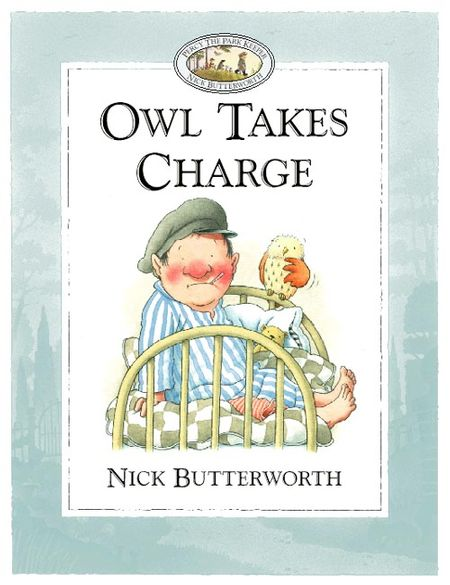 Owl Takes Charge - Nick Butterworth, Illustrated by Nick Butterworth