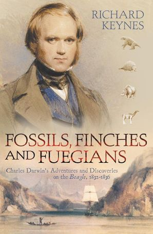 Fossils, Finches and Fuegians Paperback  by Richard Keynes