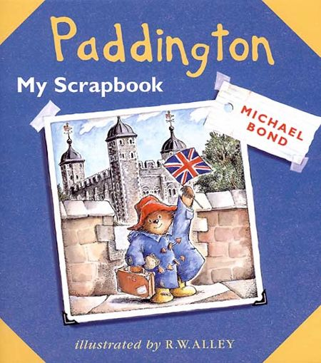 Paddington: My Scrapbook - Michael Bond, Illustrated by R. W. Alley