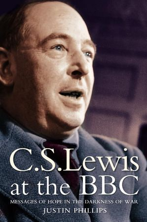C. S. Lewis at the BBC Paperback  by Justin Phillips
