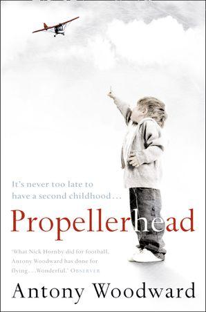 Propellerhead Paperback  by Antony Woodward