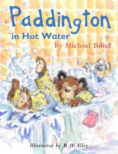 Paddington in Hot Water - Michael Bond, Illustrated by R. W. Alley
