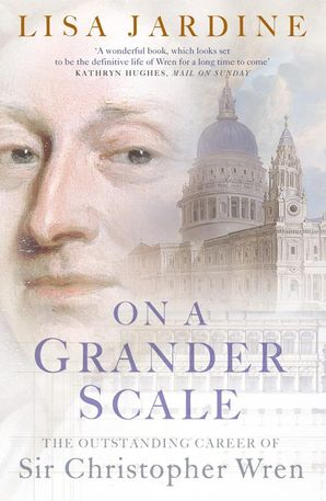 On a Grander Scale: The Outstanding Career of Sir Christopher Wren Paperback  by Lisa Jardine