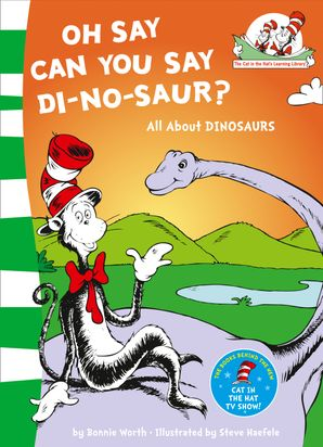 Oh Say Can You Say Di-no-saur?: All about dinosaurs (The Cat in the Hat's Learning Library, Book 3)