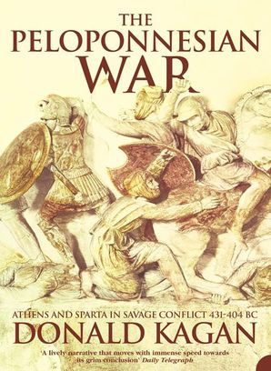 The Peloponnesian War: Athens and Sparta in Savage Conflict 431–404 BC Paperback  by