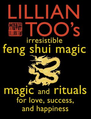 Lillian Too's Irresistible Feng Shui Magic Paperback  by Lillian Too