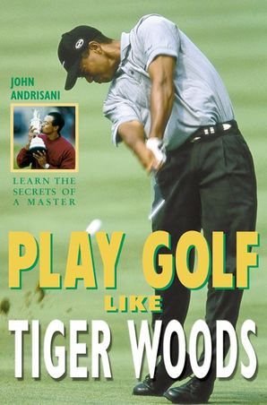 Play Golf Like Tiger Woods Paperback  by John Andrisani