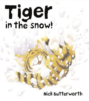 Tiger in the Snow! Paperback  by Nick Butterworth