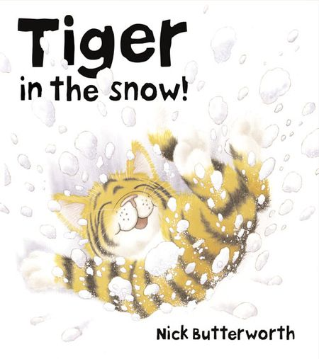 Tiger in the Snow! - Nick Butterworth, Illustrated by Nick Butterworth